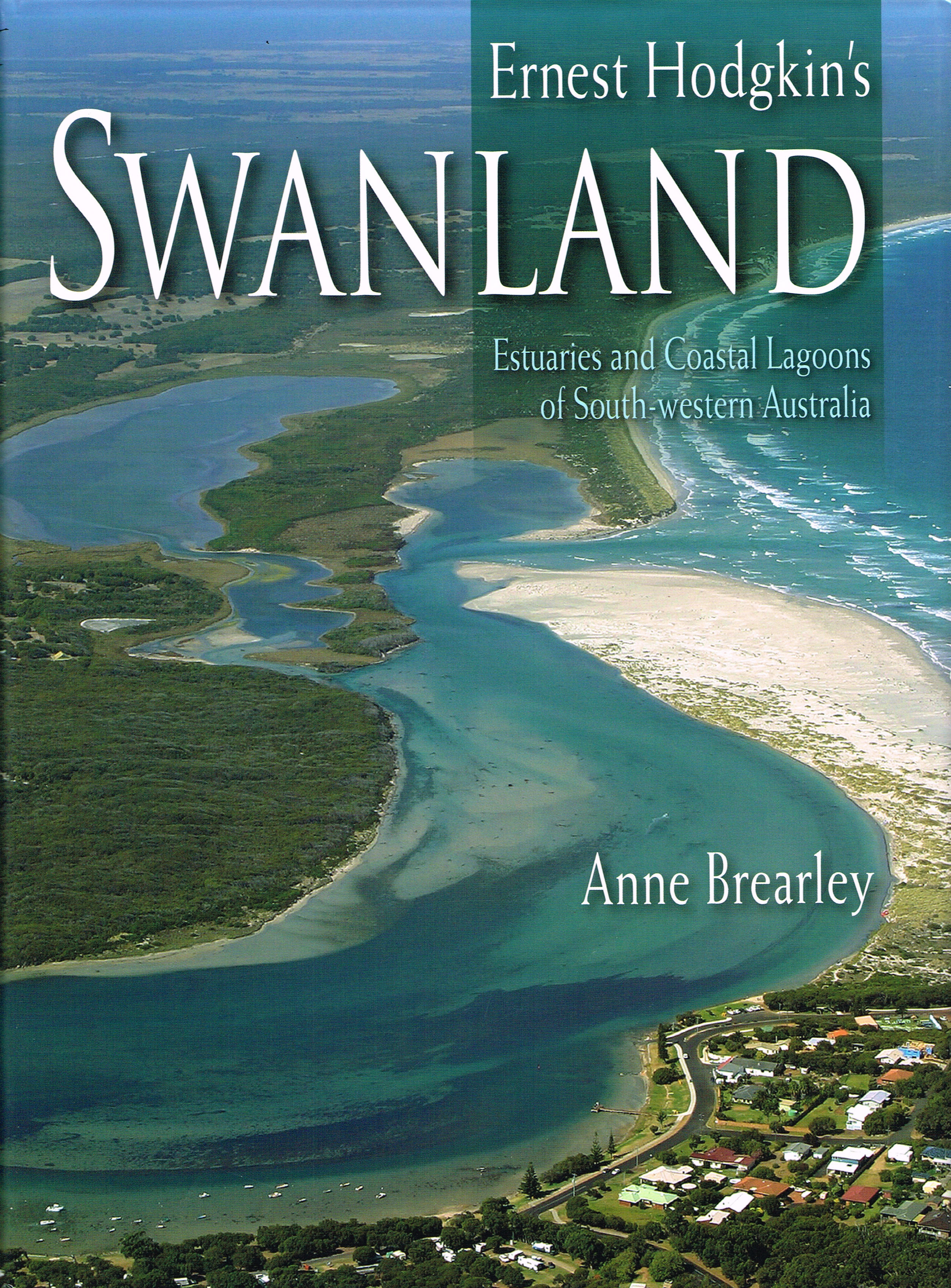 Ernest Hodgkin's Swanland : estuaries and coastal lagoons of South-western Australia   Anne Brearley 1949-