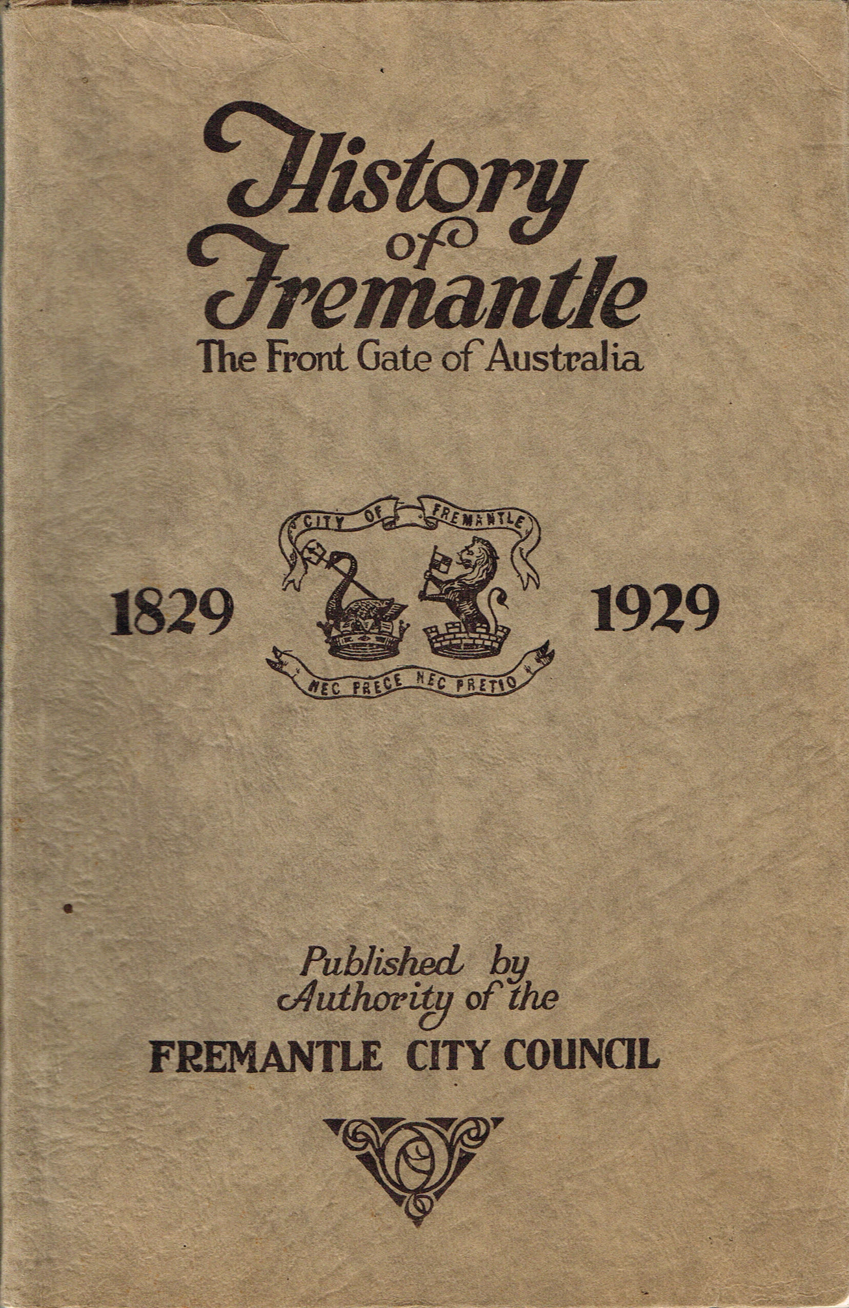 The history of Fremantle : the front gate of Australia, 1829 - 1929   By J.K. Hitchcock ; also, The history of the Harbour by J.W.B. Stevens