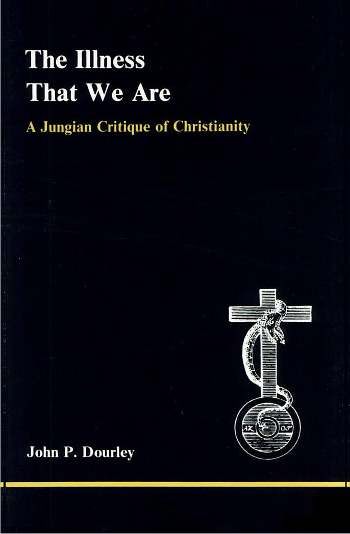 The Illness That We Are: A Jungian Critique of Christianity , by John P. Dourley, Ph.D.