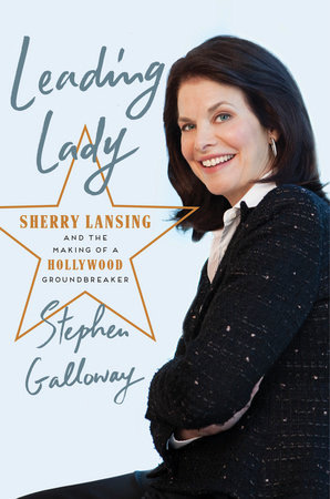LeadingLady: Sherry Lansingand the making of a Hollywood Groundbreaker - by Stephen Galloway