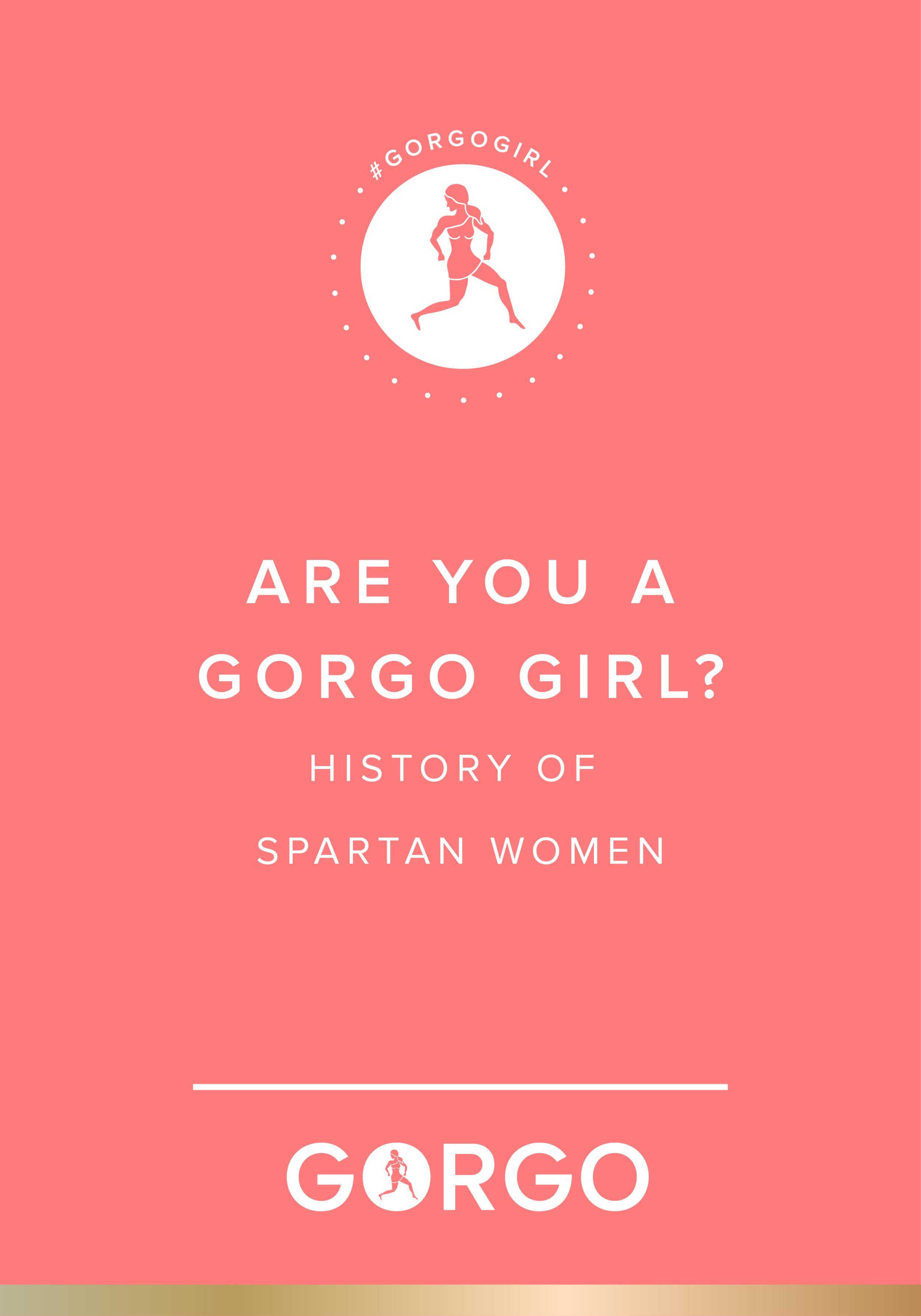 Are you a GORGO Girl? History of Spartan Women #gorgogirl