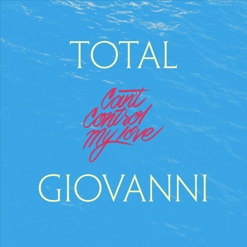 TOTAL GIOVANNI - CAN'T CONTROL MY LOVE - SingleCO-WROTE/RECORDED/PRODUCED/MIXED