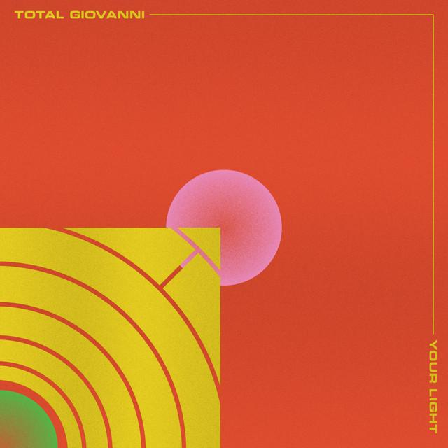 TOTAL GIOVANNI - YOUR LIGHT - SingleCO-WROTE/RECORDED/PRODUCED/MIXED
