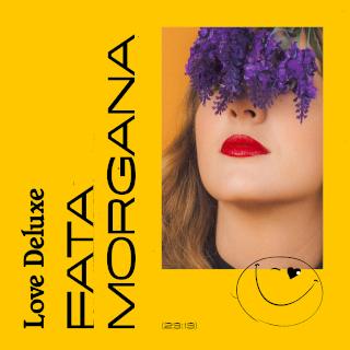 Love Deluxe - FATA MORGANA - EPMIXED/PRODUCED 1,3,4