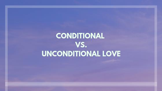 conditional versus unconditional love