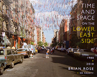 Brian Rose   Time and Space on the Lower East Side 1980 + 2010