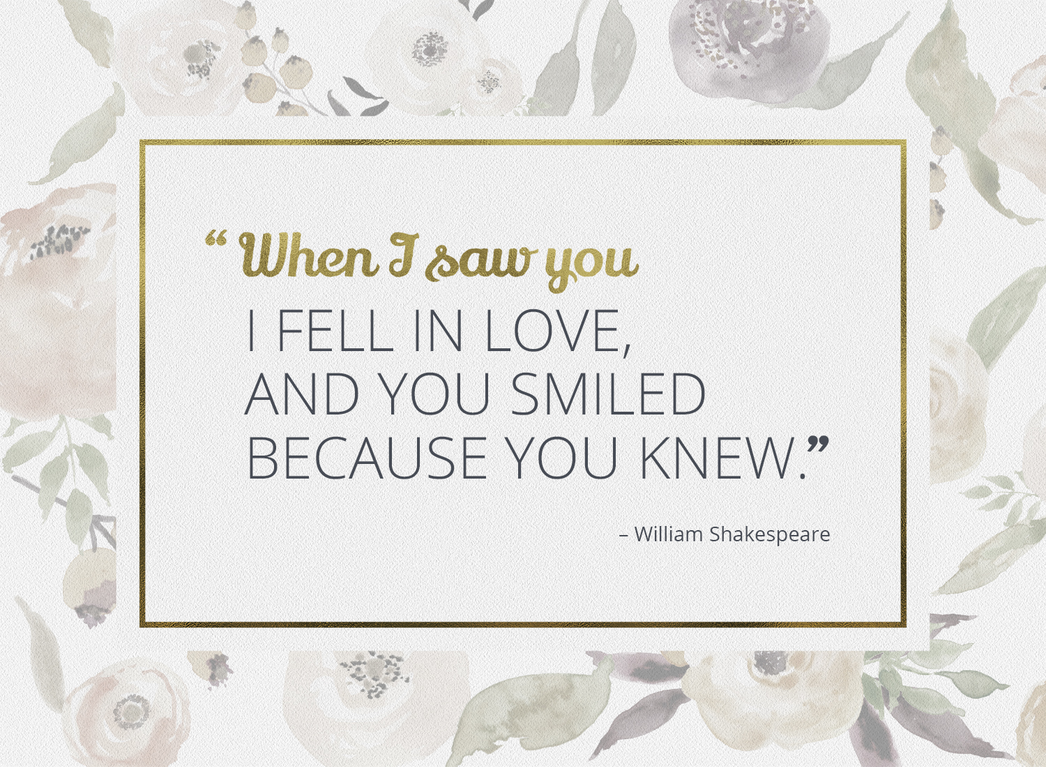 """""""When I saw you I fell in love and you smiled because you knew."""" - William Shakespeare"""