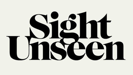 an online magazine - uncovering what's new and next in design and the visual arts, Sight Unseen has a focus on independent makers working outside traditional disciplinary boundaries.