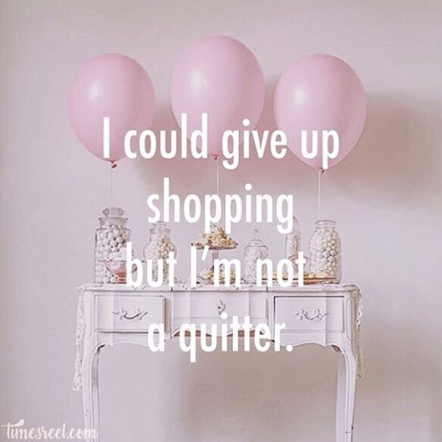 #notaquitter #lovetoshop #shoppingismycardio #shopaholic #barrandbarr
