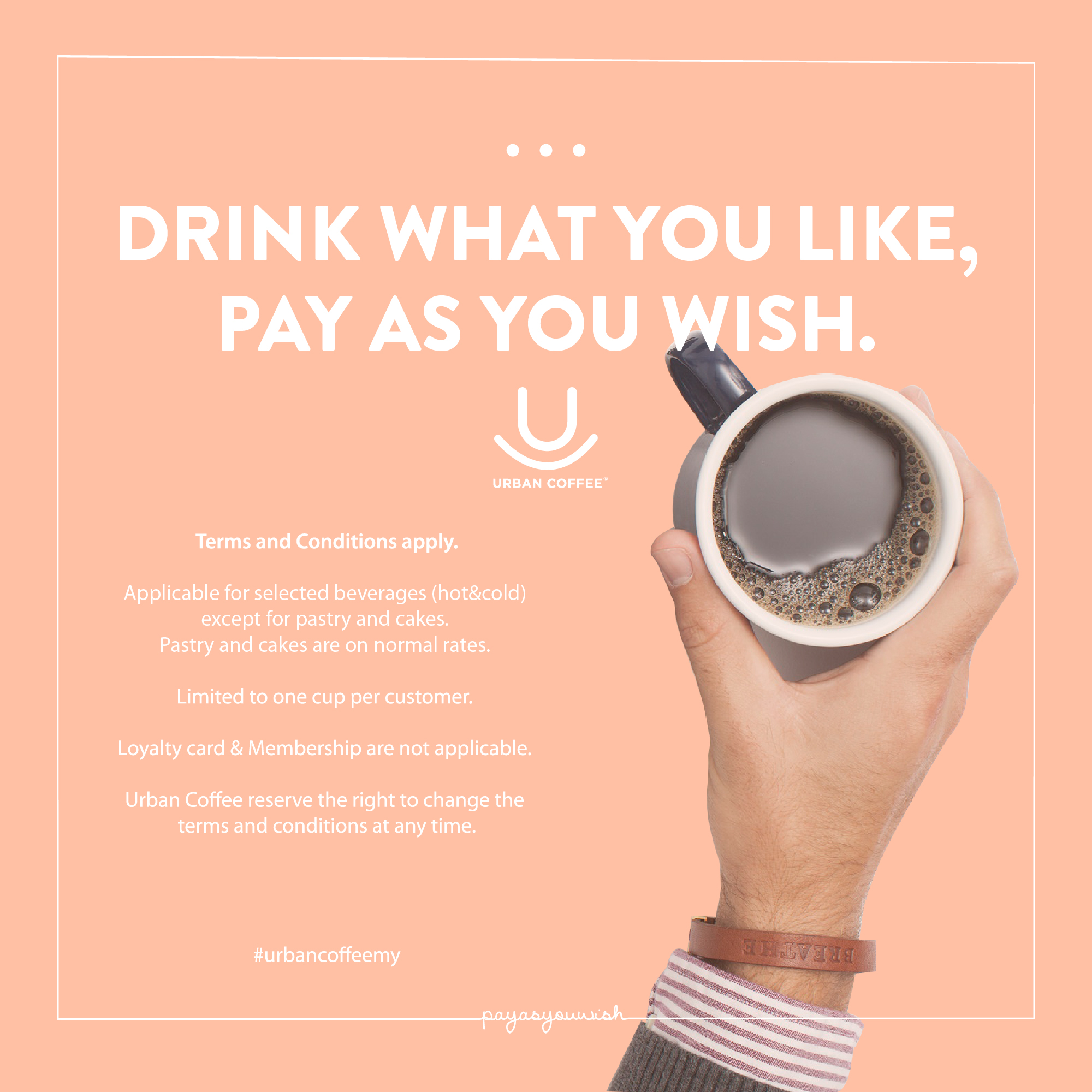 Drink what you like, pay as you wish!!  Available at:  Urban Coffee @ Gurney Plaza  Urban Coffee @ Midvalley Megamall