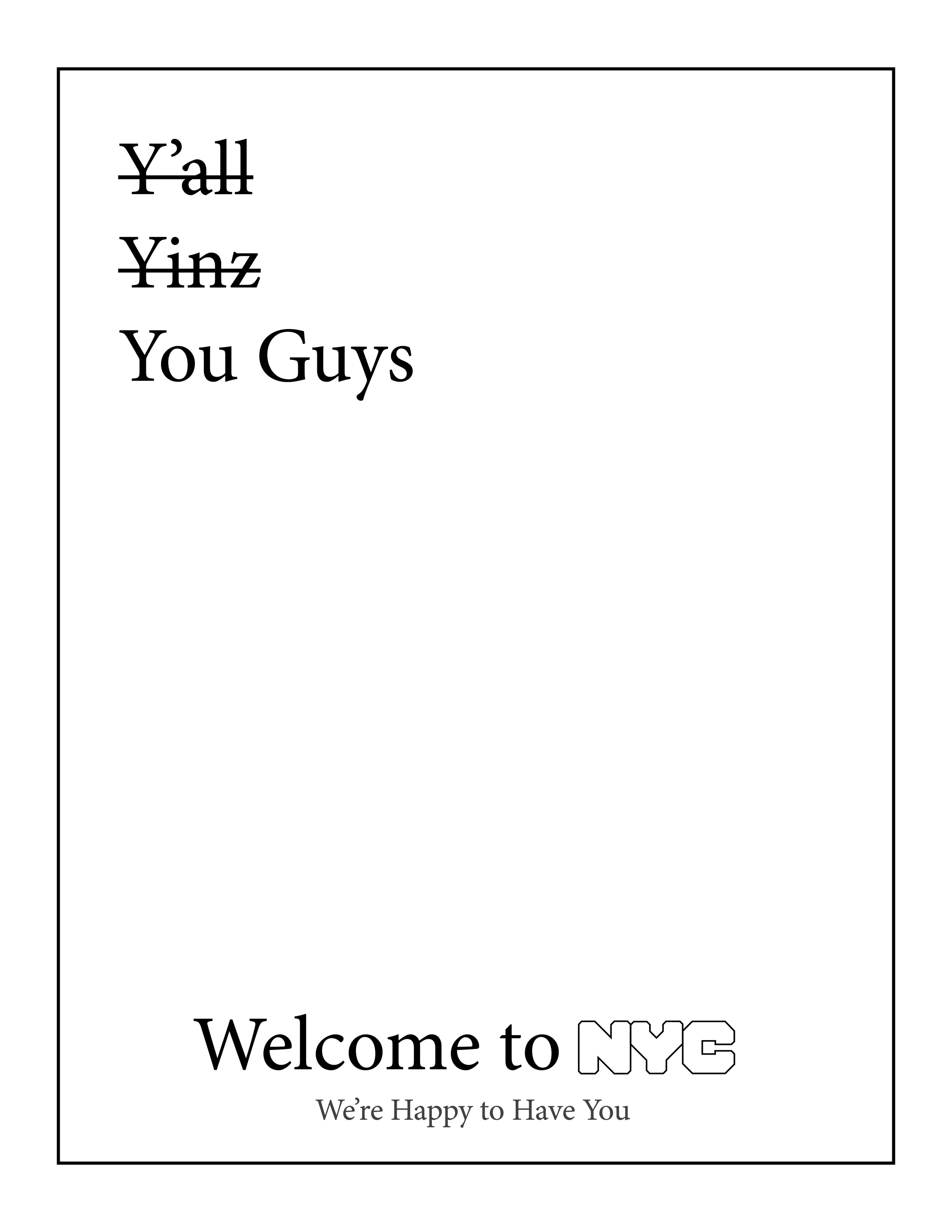Welcome to NYC We_re Happy to Have You - You Guys Letter Size.png