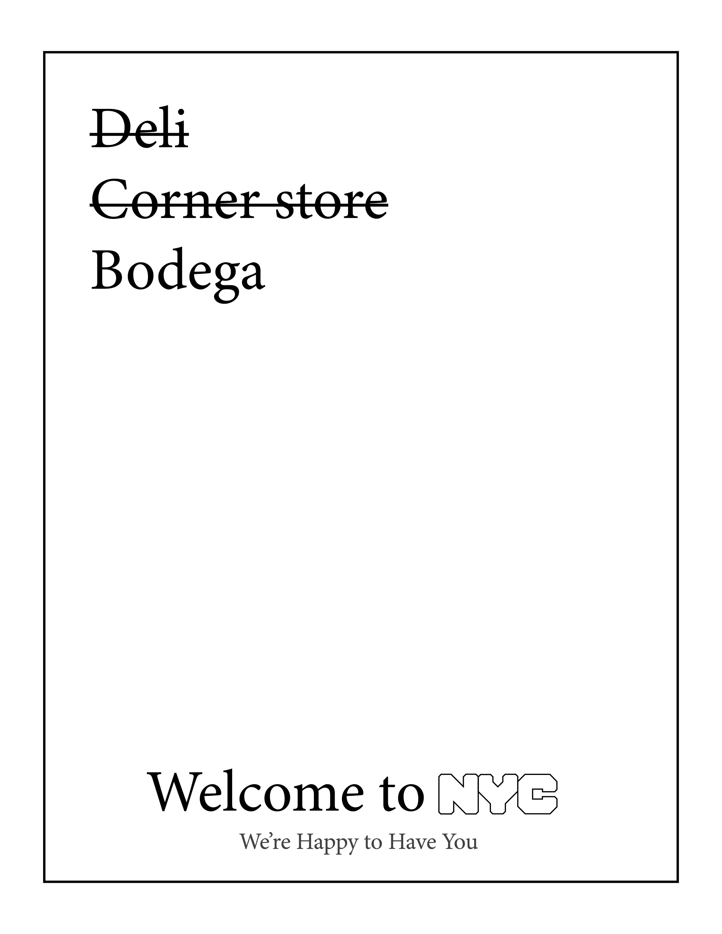 Welcome to NYC We're Happy to Have You - Bodega Letter Size.png