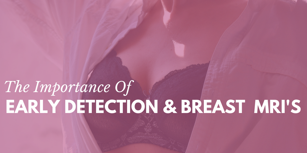 The Importance of Early Detection And Breast MRI's, breasting MRI, women's imaging