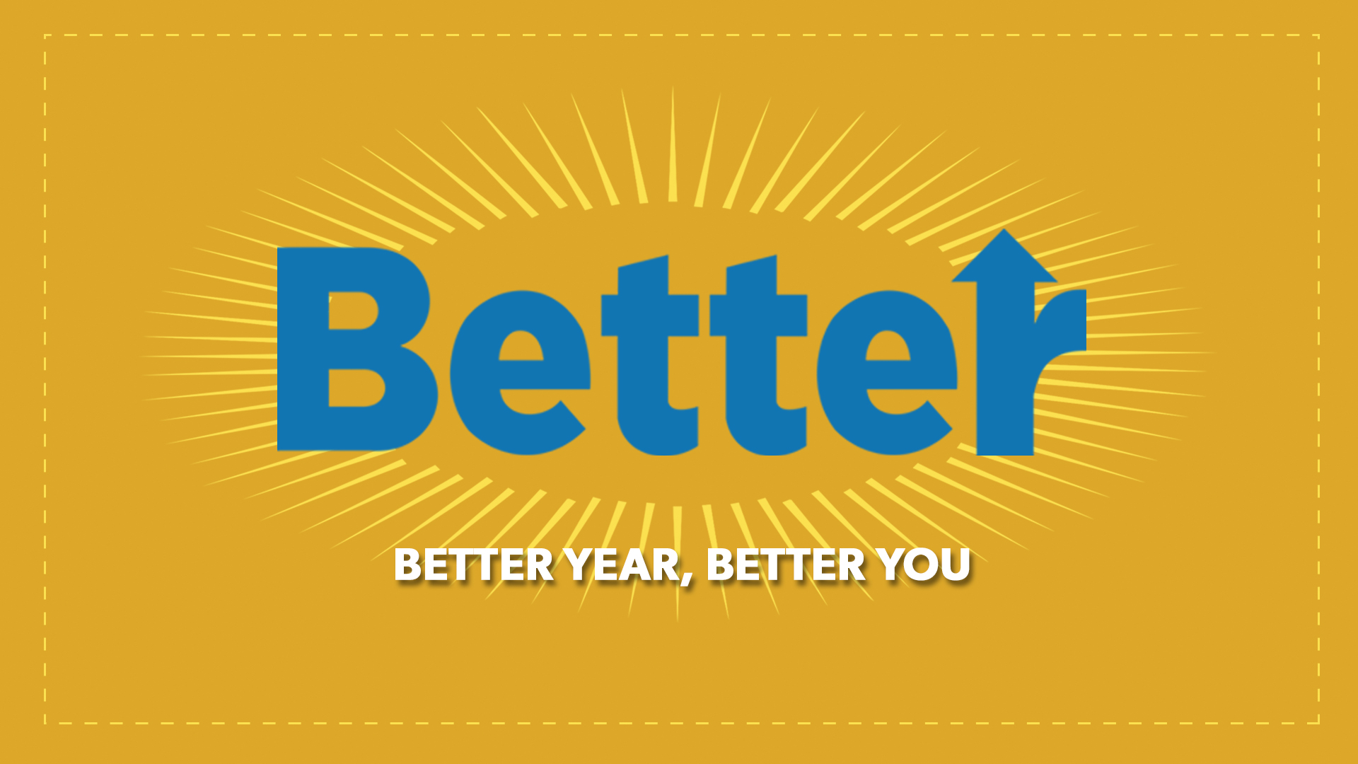 Better   #Blessed   What if this year wasn't about becoming new, but being better? A better year starts with a better you. So let's make this year the best you yet.