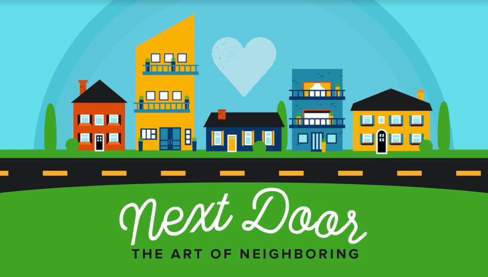 Next Door - The Art of Neighboring   As the world grows more connected, our neighbors are closer than ever. But how close are we to our neighbors? You might not share a fence, but you can still share your stories. Now's the time to show the world The Art of Neighboring.   Current Series