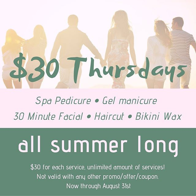All summer long we will be offering $30 Thursdays! Spa Pedicure · Gel manicure · 30 Minute Facial · Haircut · Bikini Wax! All for just $30 each! Unlimited amount of services! Not valid with any other promo/offer/coupon. Now through August 31st.