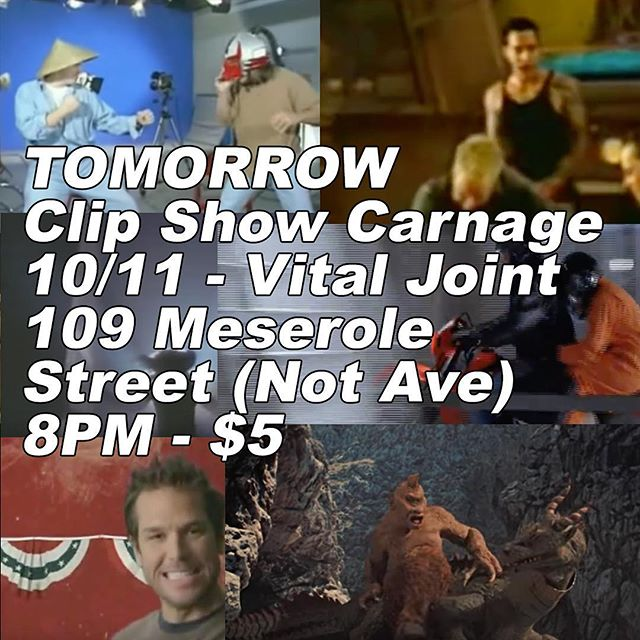 TOMORROW - IT'S TOMORROW!!! Clip Show Carnage - Vital Joint - 8PM - 109 Meserole Street (Not Ave) - Be there!!! #ClipShowCarnage #Comedy #Movie #Movies #BadMovie #BadMovies #Funny #Random #VitalJoint