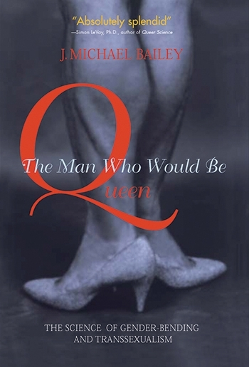 The Man Who Would Be Queen: The Science of Gender-Bending and Transsexualism - J. Michael Bailey2003also available for purchase