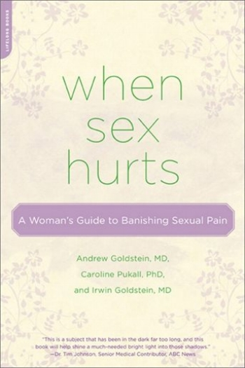 When Sex Hurts: A Woman's Guide to Banishing Sexual Pain - Andrew Goldstein, Caroline Pukall, & Irwin Goldstein2011