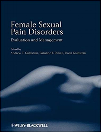 Female Sexual Pain Disorders: Evaluation and Management - Andrew T. Goldstein, Caroline F. Pukall, & Irwin Goldstein2009also available translated into Italian and Korean