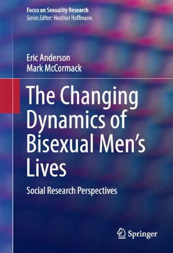 The Changing Dynamics of Bisexual Men's Lives: Social Research Perspectives - Eric Anderson & Mark McCormack2016