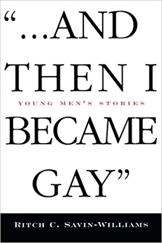 …And Then I Became Gay: Young Men's Stories - Ritch C. Savin-Williams1998