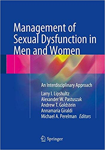 Management of Sexual Dysfunction in Men and Women: An Interdisciplinary Approach - Larry I. Lipshultz, Alexander W. Pastuszak, Andrew T. Goldstein, Annamaria Giraldi, & Michael A. Perelman2016
