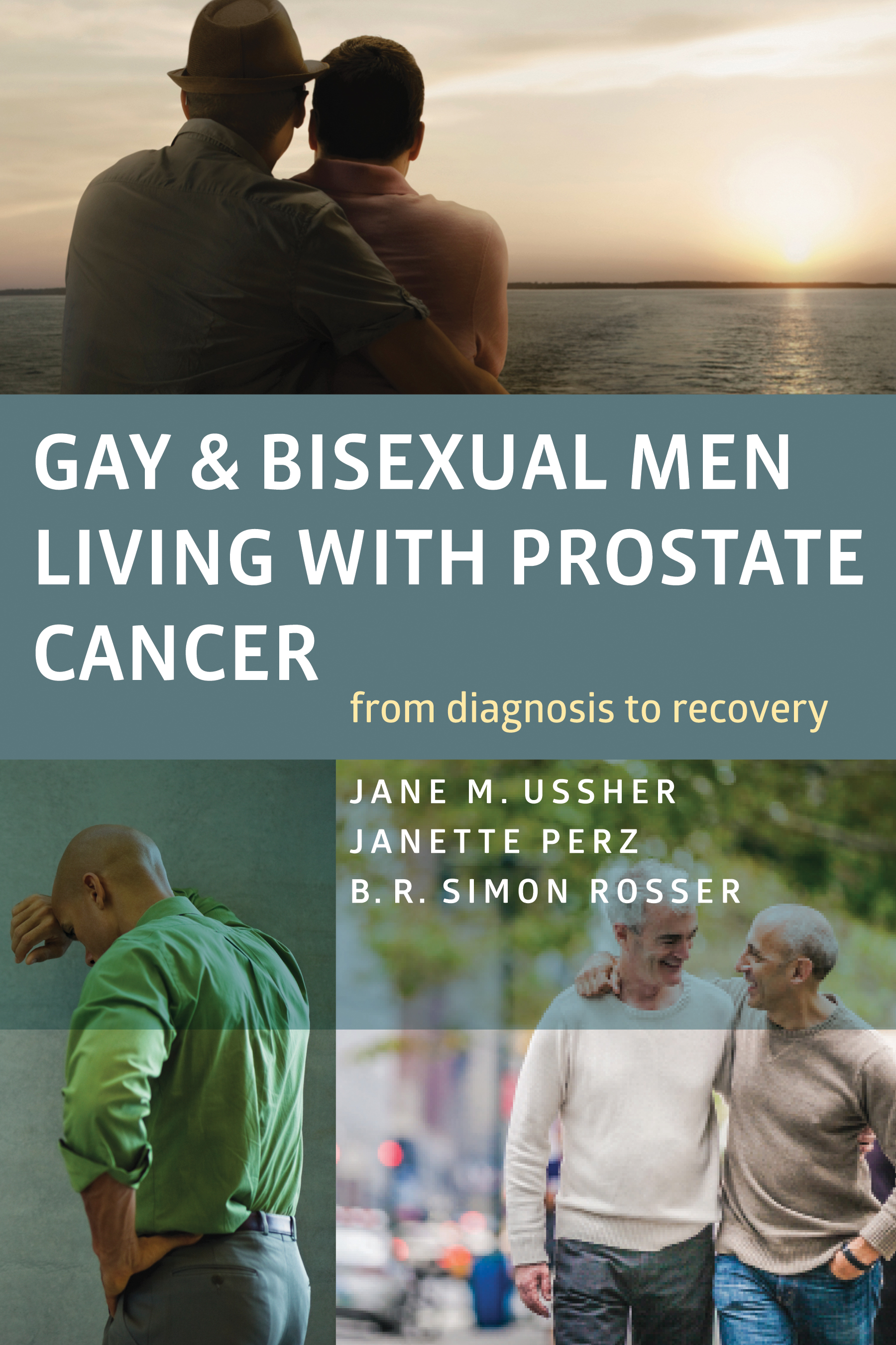 Gay and Bisexual Men Living with Prostate Cancer: From Diagnosis to Recovery - Jane M. Ussher, Janette Perz, and B. R. Simon Rosser2018