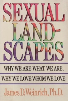 Sexual Landscapes: Why We Are What We Are, Why We Love Whom We Love - James D. Weinrich1987