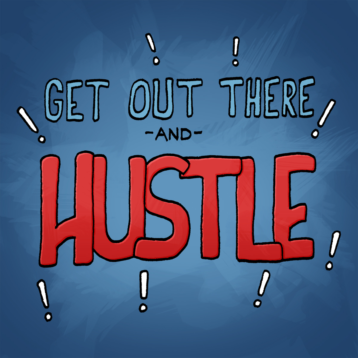 Get out there and hustle.jpg
