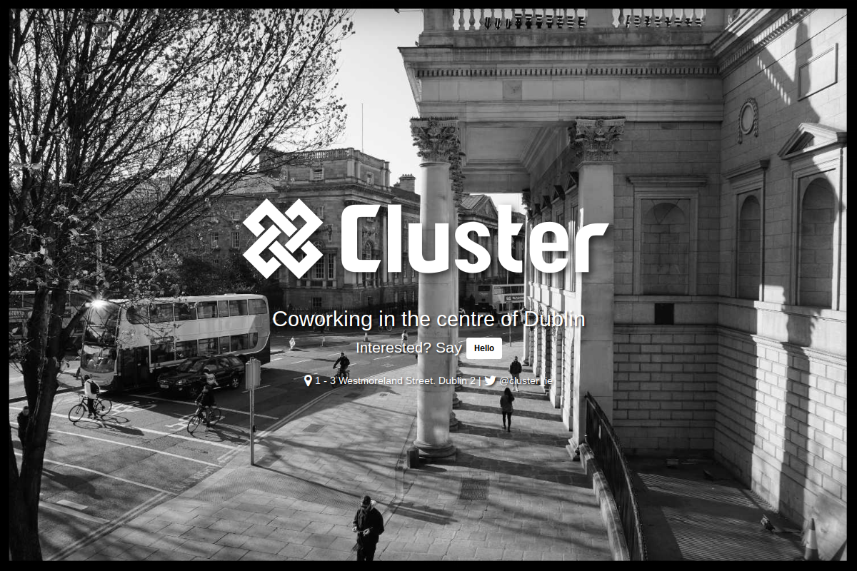 ClusteR,D2     Coworking in the centre of Dublin City.    |nterested?   Say hello at the email below  Type:   Owner Managed Coworking Space  Quick Contact:   info@cluster.ie