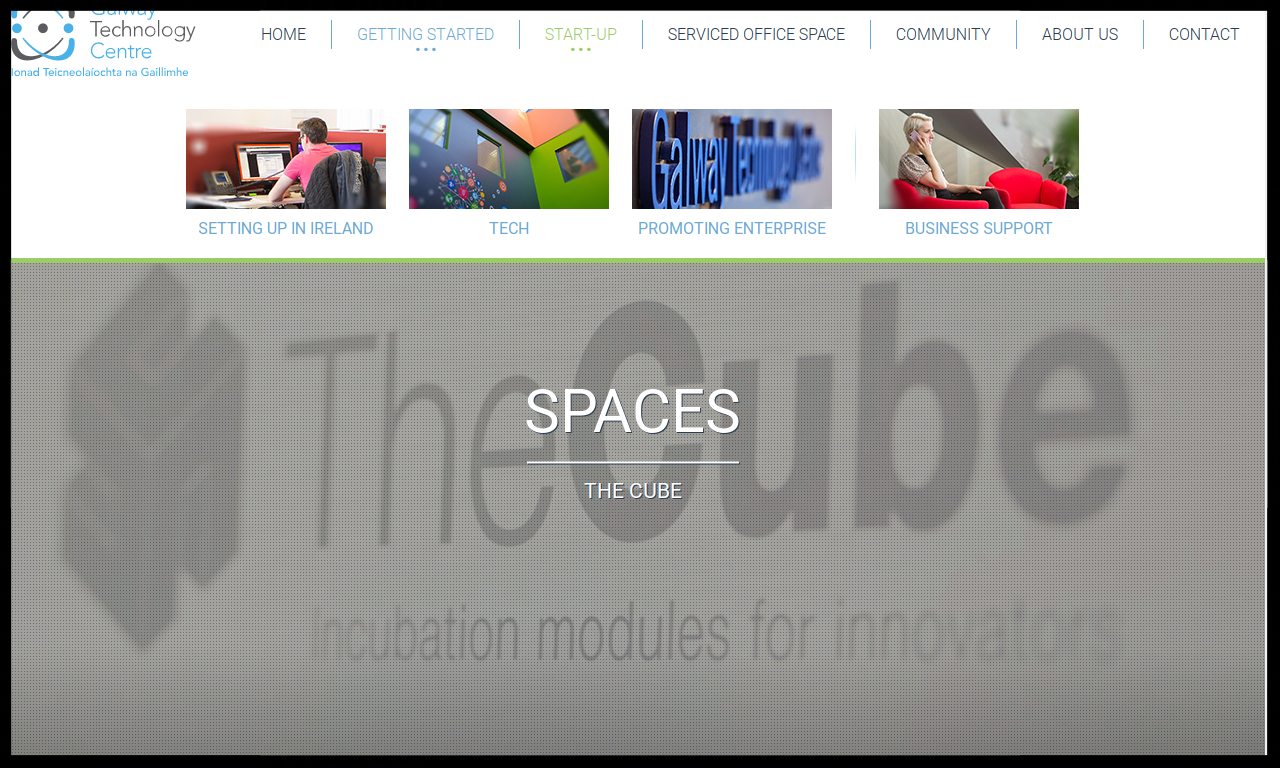 The Cube, GTC, Galway  The Cube, the business incubation unit @ Galway Technology Centre offers you all the benefits of an office but none of the hassle.  TYPE:  INCUBATOR/ACCELERATOR  Quick Contact:  +353 91 730700