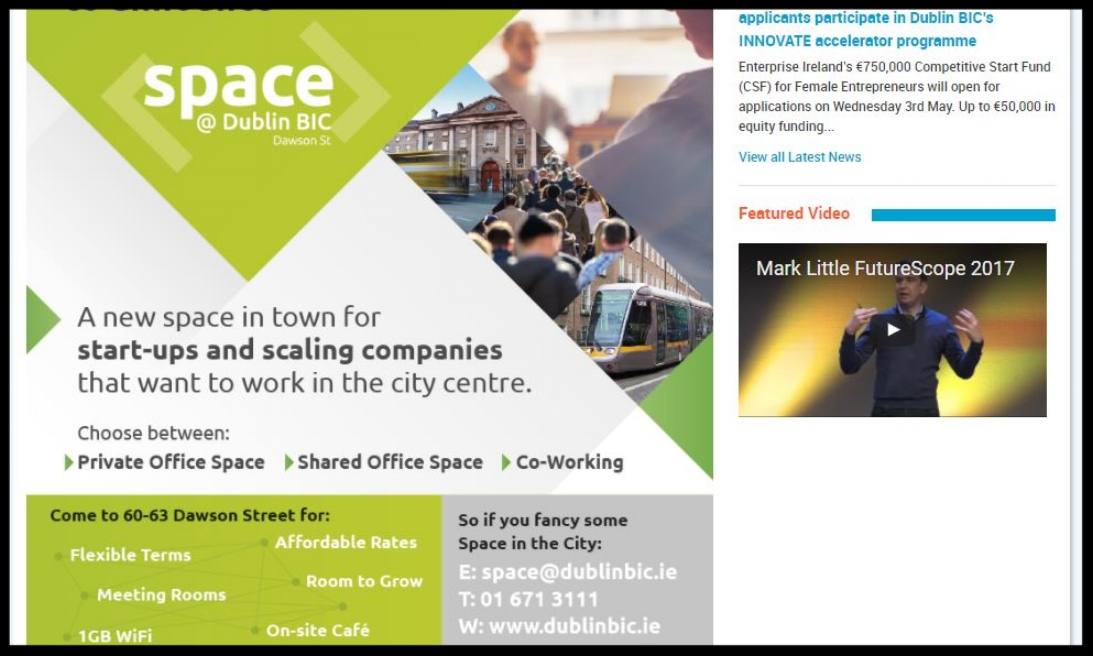 Space-BIC  is a large, bright and buzzy co-working and private office space just one minute's walk from St. Stephen's Green, Grafton Street and Trinity College, with access to 1GB WiFi, on-site café, storage facilities and meeting rooms.  Type:  Incubator/Coworking  Quick Contact:  +353 (0)1 671 3111  space@dublinbic.ie