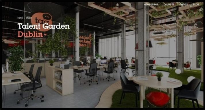TALENT GARDEN DUBLIN  INNOVATIVE SPACE IN DCU'S INNOVATION SPACE, DCU ALPHA, PROVIDES COWORKING SPACE FOR 350 COWORKERS, DIGITAL SKILLS TRAINING BY TALENT GARDEN'S INNOVATION SCHOOL, A TAG CAFÈ, EVENTS AND INTERNATIONAL CONNECTIVITY FOR STARTUPS.  QUICK CONTACT:  +353 (01) 556 6150 DUBLIN@TALENTGARDEN.COM