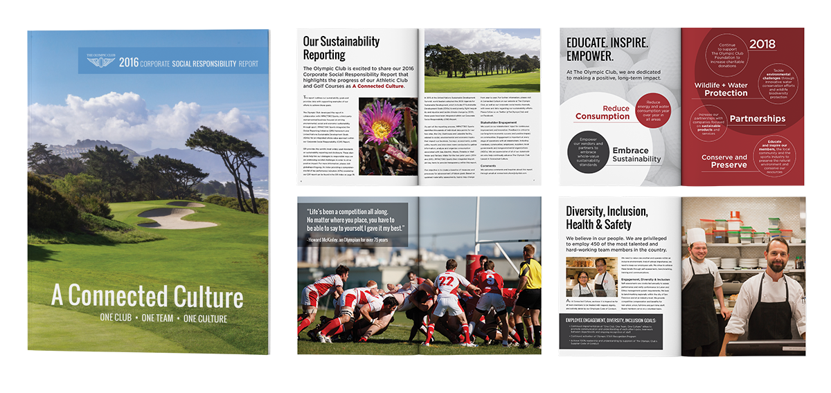 "THE OLYMPIC CLUB   Project:  Corporate Social Responsibility  Report  Design for The  Olympic Club  in San Francisco. ""A Connected Culture"" which highlights their social and environmental sustainability initiatives, achievements and goals.."