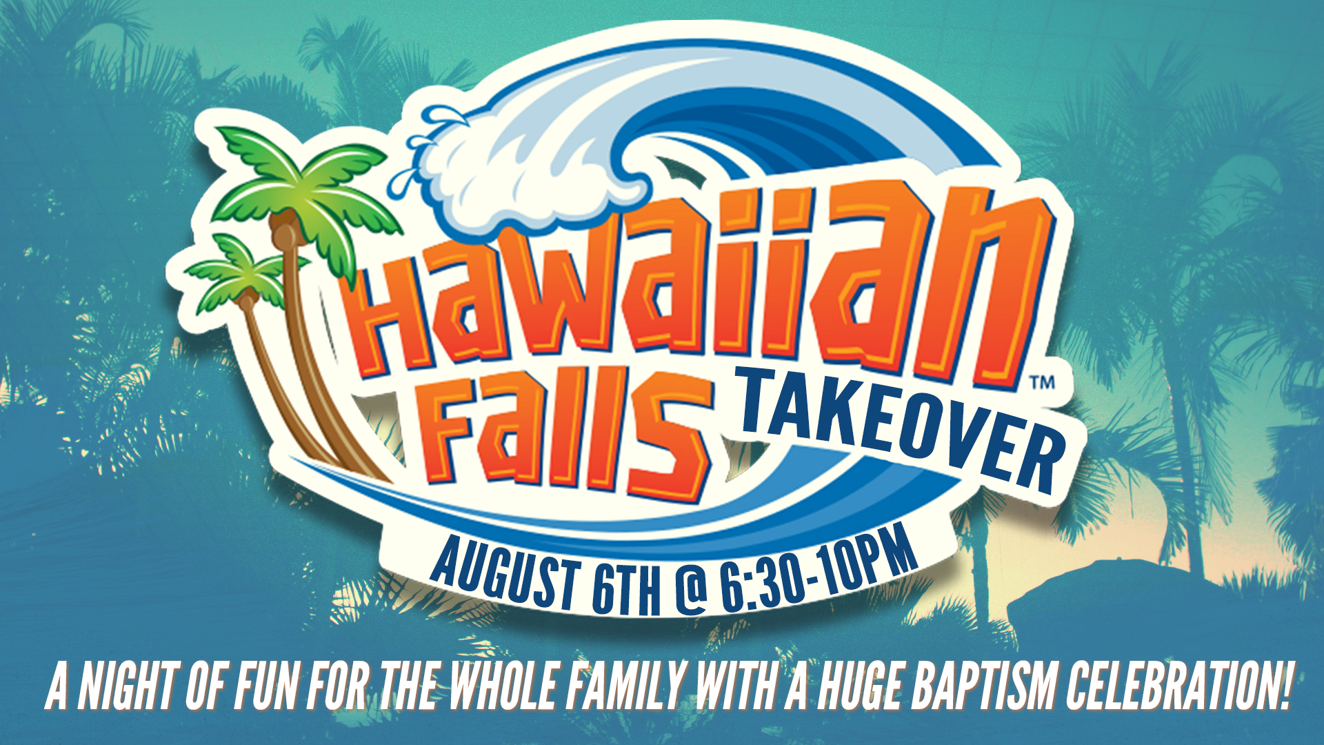 Our Annual Hawaiian Falls Takeover is coming up on August 6th and you don't want to miss it! There will be slides, fun, and baptisms. You can click  here to sign up for baptisms. Lastly, this year we will be selling the actual tickets to get into the park before and after every service beginning this Sunday, July 2nd.