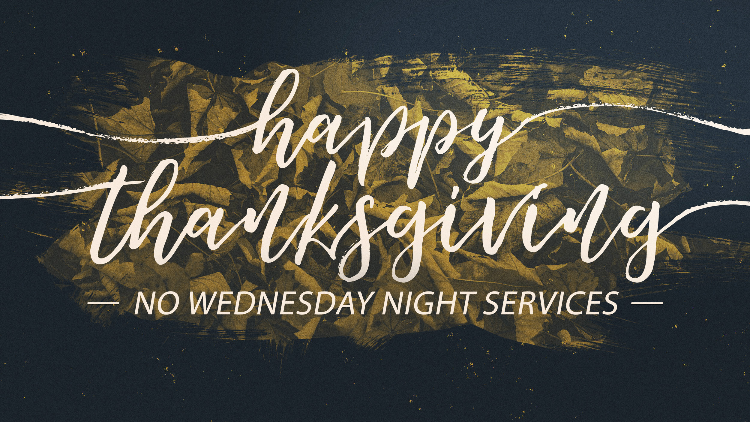 We pray you have a great and relaxing Thanksgiving. There will be no Wednesday night services on November 22nd.