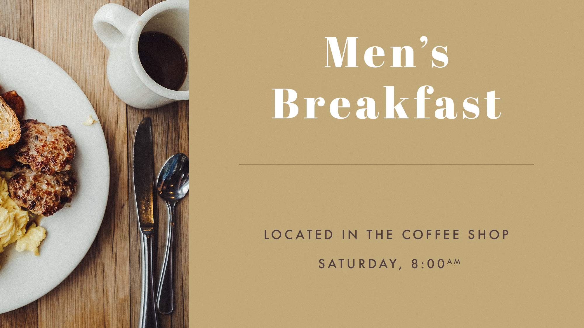 Men's Breakfast meets on the third Saturday of every month at 8am. This is a great time of food and fellowship for guys. Meets in the coffee shop.