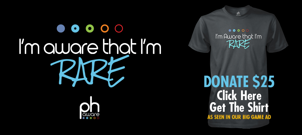 "Get an official ""I'm Aware That I'm Rare"" FREE T-shirt. when you donate $25  at  www.represent.com/phaware."