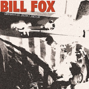 Bill Fox : Before I Went to Harvard