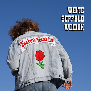 White Buffalo Woman : Foolish Hearts