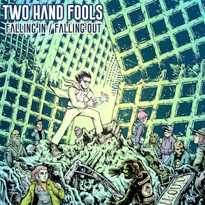 Two Hand Fools : Falling In/Falling Out
