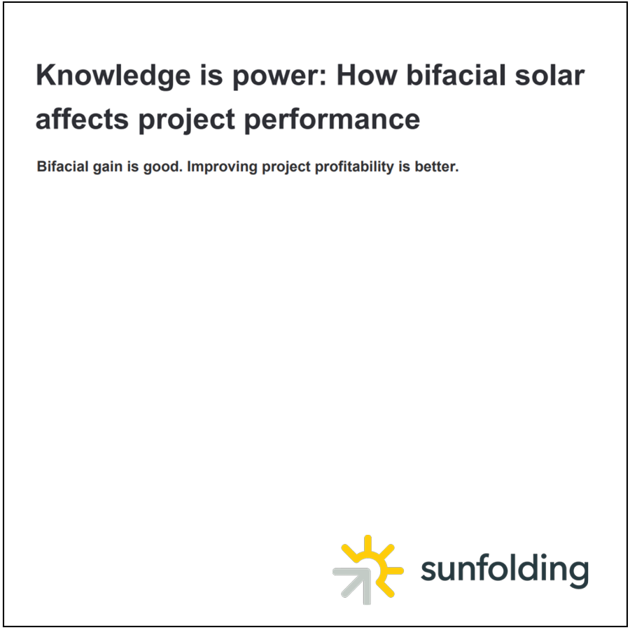 Knowledge is Power - WHITE PAPERTo maximize solar project profitability with bifacial solar, you have to quantify the tradeoffs from changes in module mounting height, ground albedo, and other variables. Download our white paper to learn how can you improve bifacial gain without driving up construction and operations costs.