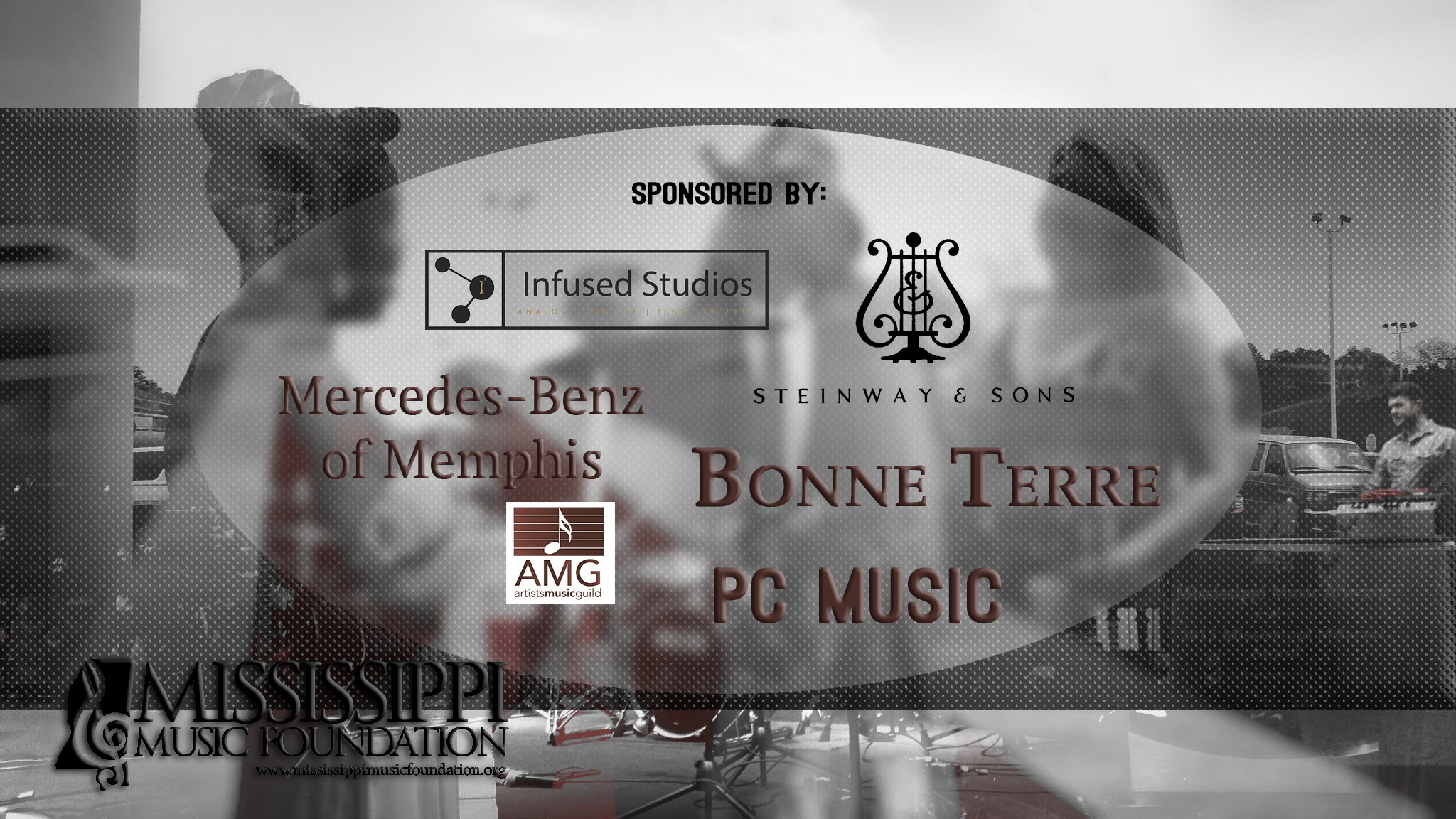 A special thanks to our Sponsors: Infused Studios, PC Music, and Bonne Terre Country Inn and Caf  e,   Mercedes-Benz of Memphis, the Artists Music Guild and Steinway and Sons.