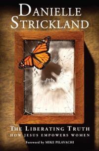 liberating-truth-how-jesus-empowers-women-danielle-strickland-paperback-cover-art.jpg