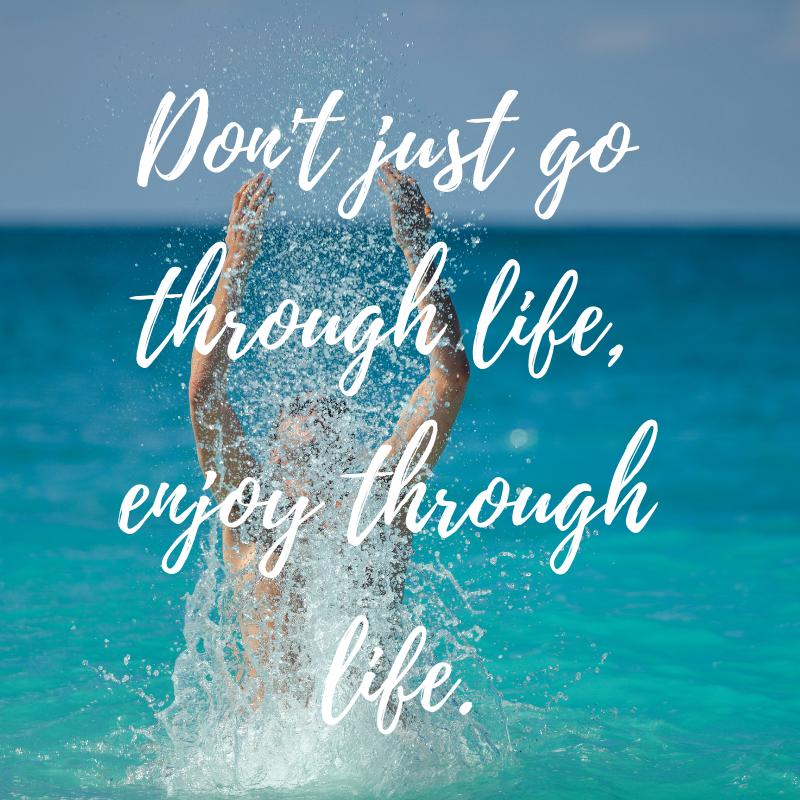 Dont just go through life, enjoy through life..png
