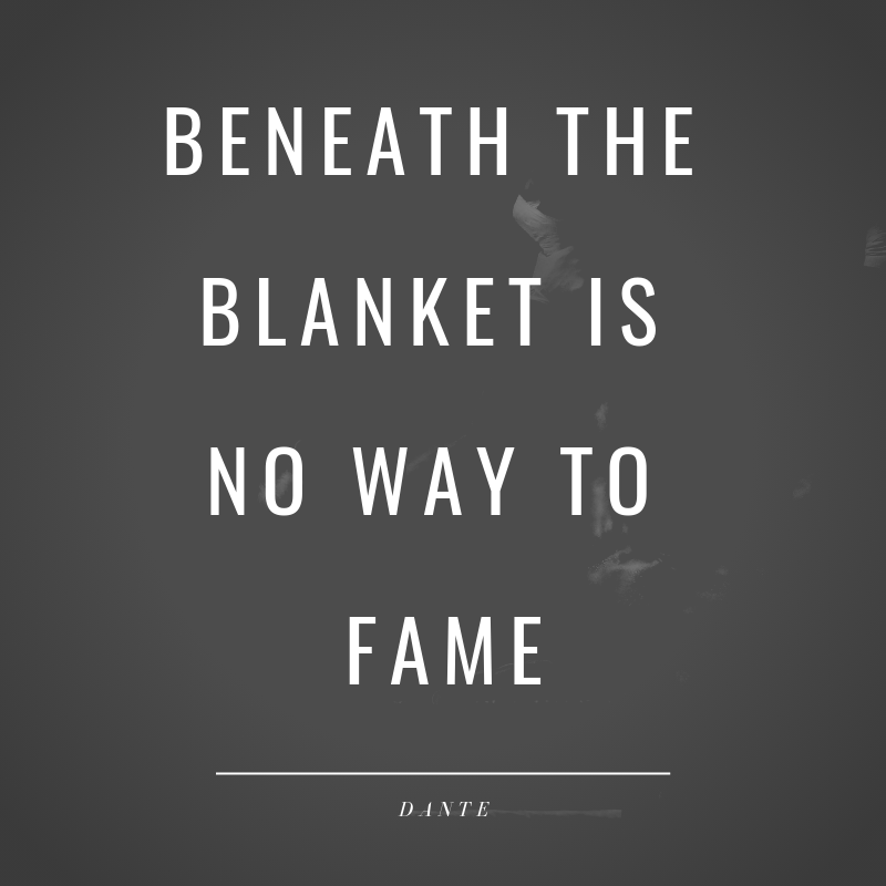 Beneath the blanket is no way to fame.png