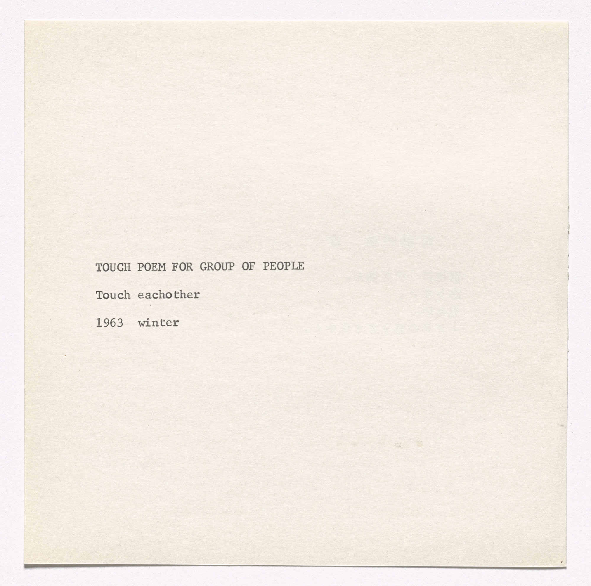 Yoko Ono. Touch Poem for Group of People. 1963.  Published in Grapefruit (Tokyo: Wunternaum Press, 1964), n.p. Offset, page: 5 7/16 × 5 7/16″ (13.8 × 13.8 cm). The Museum of Modern Art Library, New York