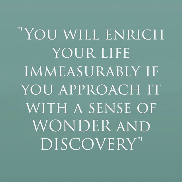 "What enrich's your life? It's a great word ""enrich""... What brings you wonder and discover? When was the last time you stepped outside your comfort zone and learnt something new about yourself? Age doesn't matter... It's all about what you are willing to do and try to live a full life."