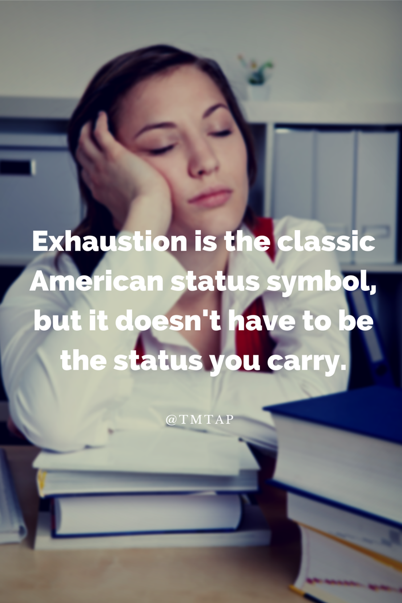 Exhaustion doesn't have to be your status